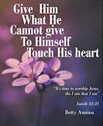 Give Him What He Cannot Give to Himself
