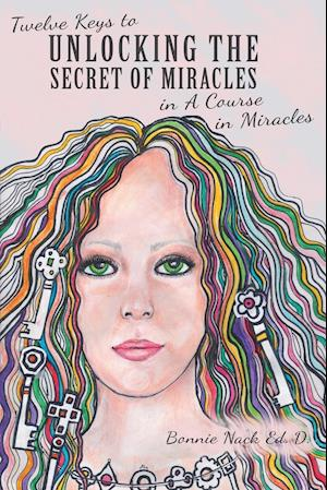 Bog, paperback Twelve Keys to Unlocking the Secret of Miracles in a Course in Miracles af Bonnie Nack Ed D.