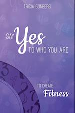 Say Yes to Who You Are to Create Fitness