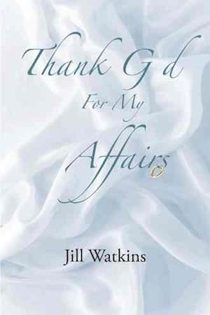 Thank God for My Affairs af Jill Watkins