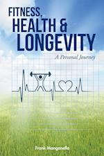 Fitness, Health & Longevity a Personal Journey