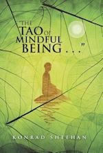 The Tao of Mindful Being . . .