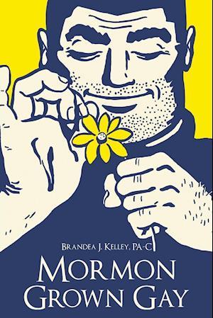 Bog, paperback Mormon Grown Gay af Brandea J. Kelley Pa-C