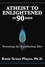 Atheist to Enlightened in 90 Days af Ph. D. Katie Grace Player