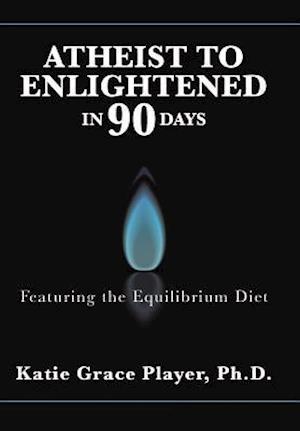 Bog, hardback Atheist to Enlightened in 90 Days af Ph. D. Katie Grace Player