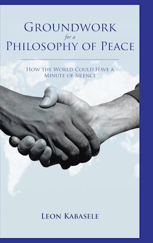 Groundwork for a Philosophy of Peace af Leon Kabasele