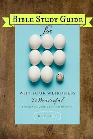 Bible Study Guide for Why Your Weirdness Is Wonderful af Laurie Wallin