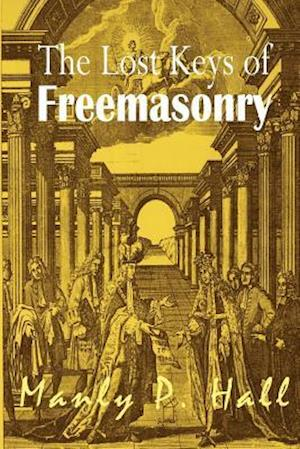 The Lost Keys of Freemasonry af Manly P. Hall