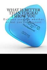 What Is Better Than Viagra? I Show You