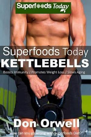 Superfoods Today Kettlebells af Don Orwell