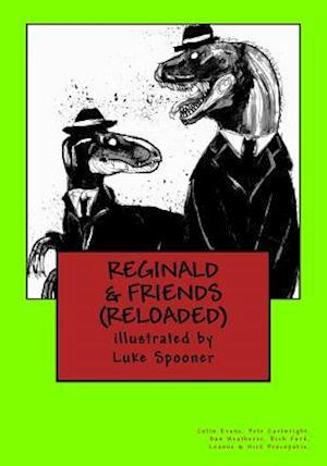 Reginald & Friends. (Reloaded) af Mrs Leanne Procopakis, MR Colin D. Evans, MR Dan Weatherer