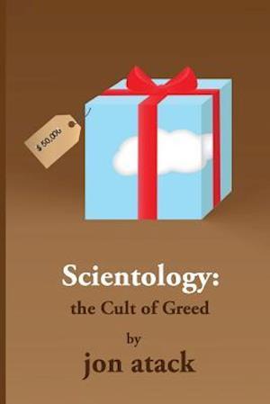 Scientology - The Cult of Greed af Jon Atack