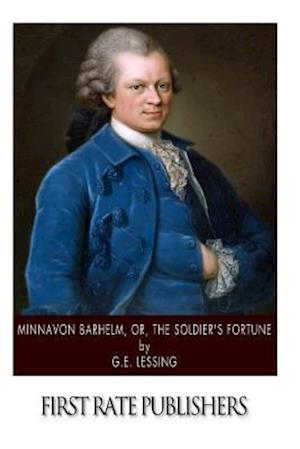 Minna Von Barhelm Or, the Soldier's Fortune af G. E. Lessing