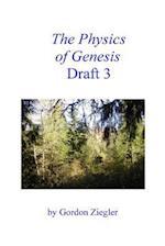The Physics of Genesis Draft 3 af Gordon L. Ziegler