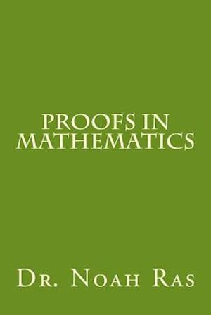 Proofs in Mathematics af Dr Noah Ras