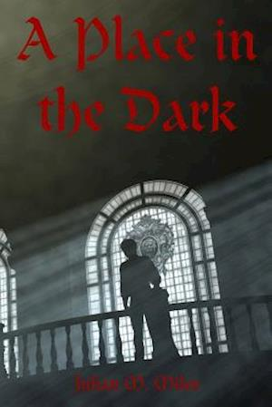 A Place in the Dark af Julian M. Miles