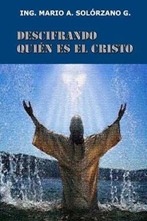 Descifrando Quien Es El Cristo af Mario Antonio Solorzano