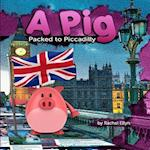 A Pig Packed to Piccadilly af Rachel Ellyn