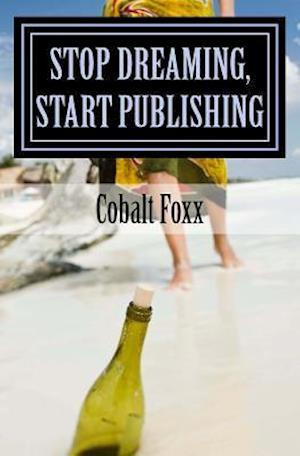 Stop Dreaming, Start Publishing af Cobalt Foxx