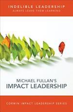 Indelible Leadership (Corwin Impact Leadership)