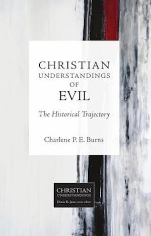 Christian Understandings of Evil af Charlene P. E. Burns