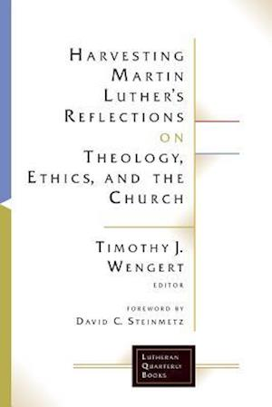 Bog, paperback Harvesting Martin Luther's Reflections on Theology, Ethics, and the Church af J. Wengert Timothy