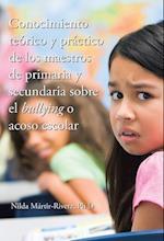 Conocimiento Teorico y Practico de Los Maestros de Primaria y Secundaria Sobre El Bullying O Acoso Escolar