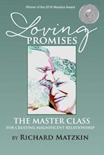 Loving Promises, the Master Class for Creating Magnificent Relationship