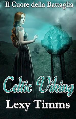 Celtic Viking - Il Cuore della Battaglia af Lexy Timms