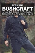Bushcraft La mejor guia Bushcraft. 101 tecnicas para sobrevivir en zona salvaje como un experto