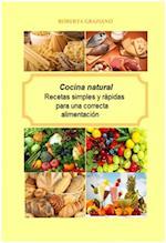 Cocina natural. Recetas simples y rapidas para una correcta alimentacion