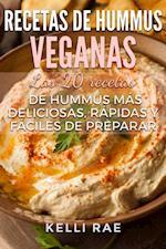 Recetas de hummus veganas: Las 20 recetas de hummus mas deliciosas, rapidas y faciles de preparar