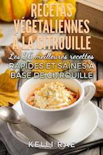 Recettes vegetaliennes a la citrouille: Les 26 meilleures recettes rapides et saines a base de citrouille