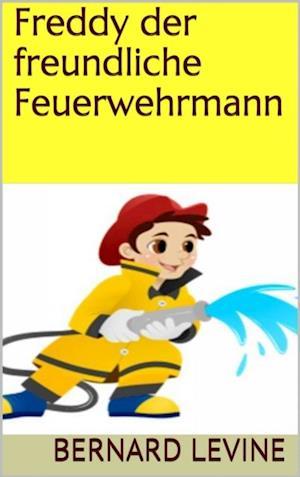 Freddy der freundliche Feuerwehrmann af Bernard Levine