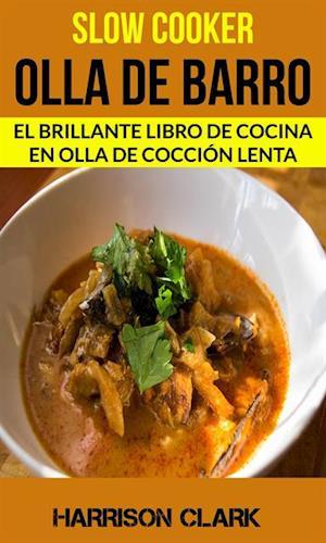 Slow cooker: Olla de barro: El Brillante Libro de Cocina en Olla de Coccion Lenta af Harrison Clark
