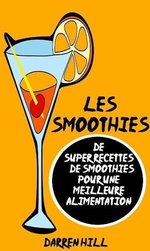 Les Smoothies : De Super Recettes De Smoothies Pour Une Meilleure Alimentation af Darren Hill