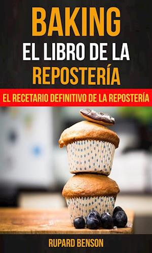 Baking: El libro de la Reposteria: El recetario definitivo de la Reposteria af Rupard Benson