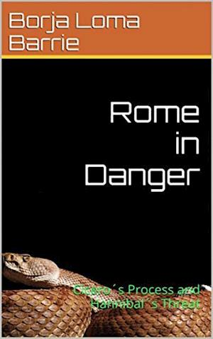 Rome in Danger. Cicero's Process and Hannibal's Threat af Borja Loma Barrie