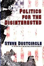 Politics for the Disinterested af Steve Dustcircle