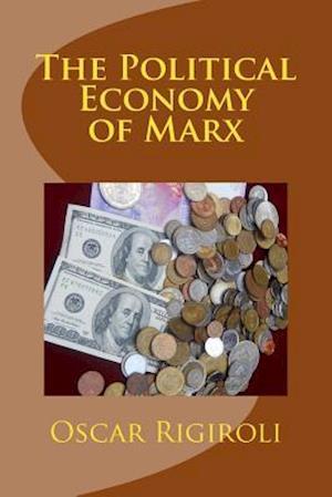 The Political Economy of Marx af MR Oscar Luis Rigiroli