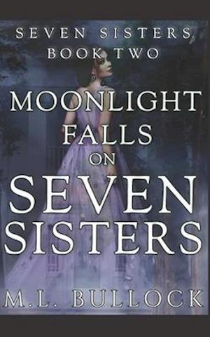 Moonlight Falls on Seven Sisters af M. L. Bullock