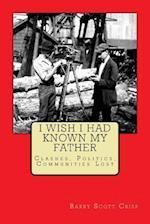 I Wish I Had Known My Father af MR Barry Scott Crisp