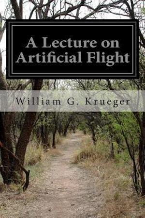 A Lecture on Artificial Flight af William G. Krueger