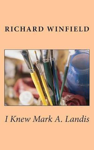 I Knew Mark A. Landis af Richard Winfield