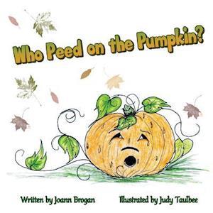 Who Peed on the Pumpkin? af Joann Brogan