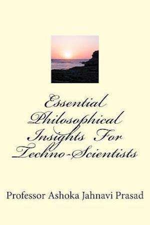 Essential Philosophical Insights for Techno-Scientists af Ashoka Jahnavi Prasad, Dr Ashoka Jahnavi Prasad