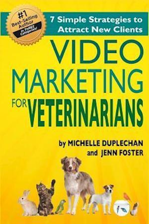 Video Marketing for Veterinarians af Michelle Duplecehan, Jenn Foster