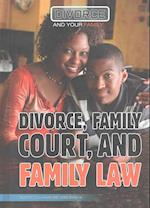 Divorce, Family Court, and Family Law (Divorce and Your Family)