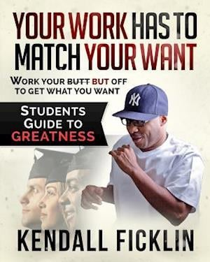 Your Work Has to Match Your Want af Kendall Ficklin