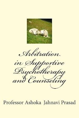 Arbitration in Supportive Psychotherapy and Counseling af Dr Ashoka Jahnavi Prasad, Ashoka Jahnavi Prasad